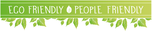 ECO FRIENDLY – PEOPLE FRIENDLY